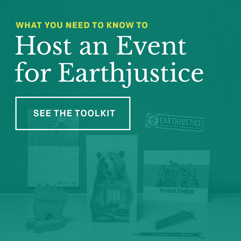 Host an Event for Earthjustice: See the Toolkit.