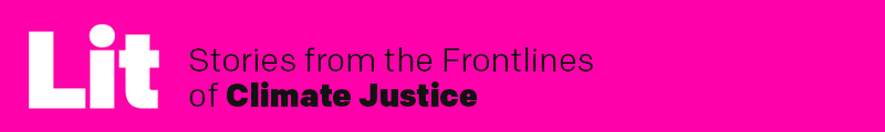 Lit: Stories from the Frontlines of Climate Justice
