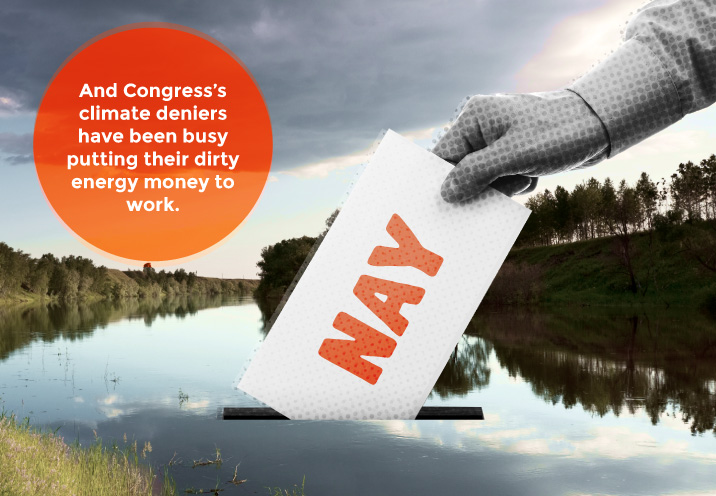 And Congress's climate deniers have been busy putting their dirty energy money to work.