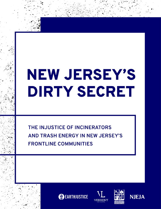 New Jersey's Dirty Secret: The Injustice of Incinerators and Trash Energy in New Jersey's Frontline Communities.