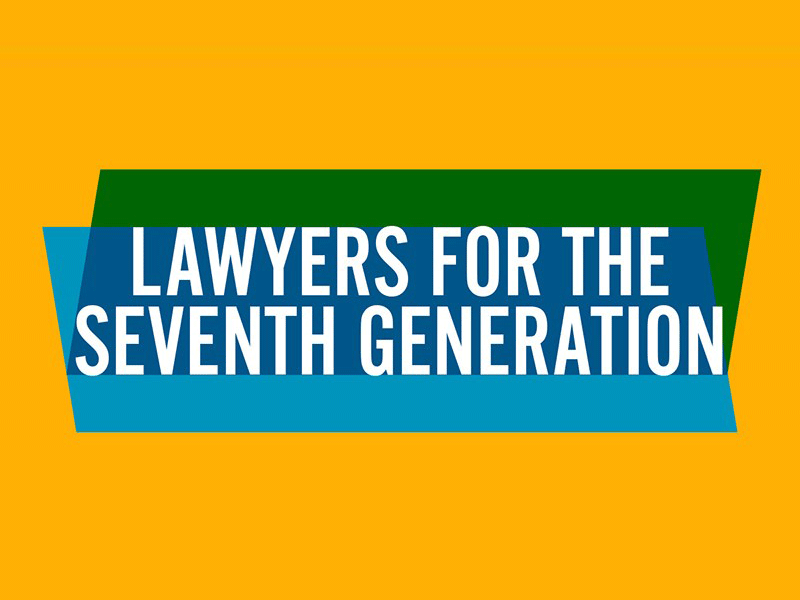Lawyers for the Seventh Generation.