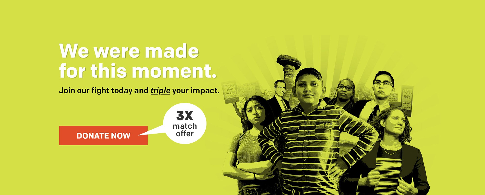 We were made for this moment. Join our fight, and triple your impact.